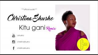 Christina Shusho -  Kitu Gani (Remix) - Official Audio Song