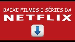 Baixe filmes e séries da Netflix