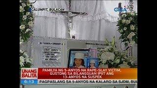 UB: Pamilya ng 5-anyos na rape-slay victim, gustong sa bilangguan ipiit ang 13-anyos na suspek
