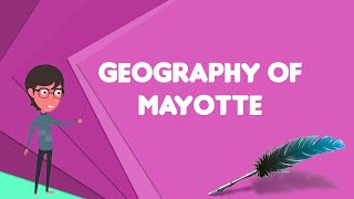What is Geography of Mayotte?, Explain Geography of Mayotte, Define Geography of Mayotte