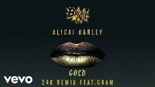 Alicai Harley - Gold (24K Remix) ft. Cham