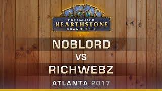 HS - Noblord vs Richwebz - Hearthstone Grand Prix DreamHack Atlanta 2017