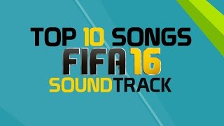 TOP 10 FIFA 16 SONGS - OFFICIAL FIFA 16 SOUNDTRACK!