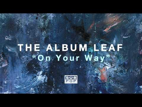 The Album Leaf - On Your Way