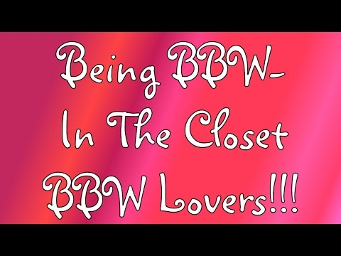 Being BBW- In The Closet BBW Lovers!!!