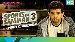 Mukkabaaz | Bahut Hua Samman 3 | Vineet Ku. Singh