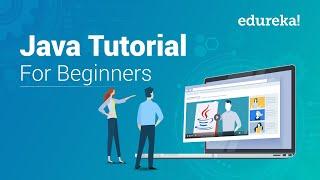 Java Tutorial For Beginners - Step By Step | Java Basics | Java Certification Training | Edureka