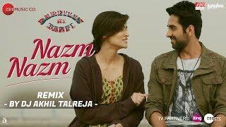 Nazm Nazm  Dj Akhil Talreja Remix  Bareilly Ki Barfi  Kriti Sanon Ayushmann Khurrana