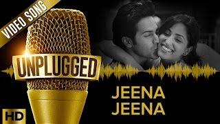 UNPLUGGED Full Video Song – Jeena Jeena by Sachin - Jigar