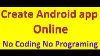 Create Android app Online With Best App Builder Without Any coding or Programming