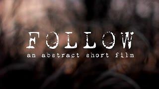 FOLLOW: an abstract short film