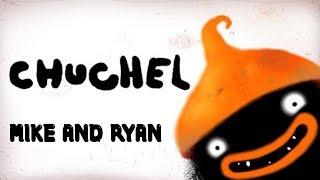 Chuchel - Mike & Ryan