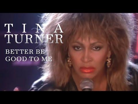 Tina Turner Better Be Good To Me