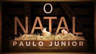 O Natal - Paulo Junior