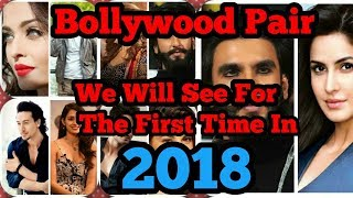 Bollywood Pair We Will See For The 1st time In 2018