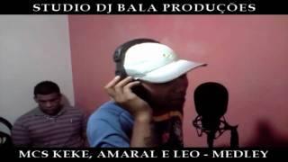 MCS KEKE, AMARAL E LEO - MEDLEY (STUDIO DJ BALA) PART 1