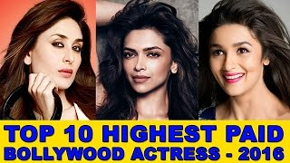 Top 10 Highest Paid Bollywood Actress 2016 – Most Salary Per Film