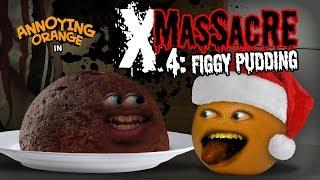 Annoying Orange - X-Massacre #4: Figgy Pudding!