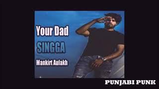 Your Dad (Full song ) Singga -- Mankirt Aulakh