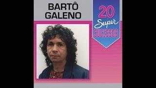 Bartô Galeno - 20 Super Sucessos (Completo / Oficial)