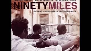 Stefon Harris, David Sánchez & Christian Scott - Ninety Miles Project (2011)