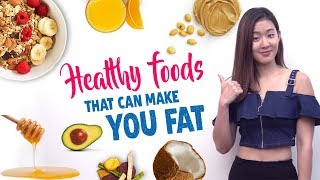 11 Healthy Foods That Can Make You FAT | Joanna Soh