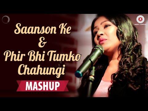 Xxx Mp4 Saanson Ke Phir Bhi Tumko Chahungi Mashup Kavetta Acharya 3gp Sex