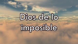 Dios De Lo Imposible - Marcos Barrientos ft. David Reyes y Christine D´Clario - El Encuentro (Letra)