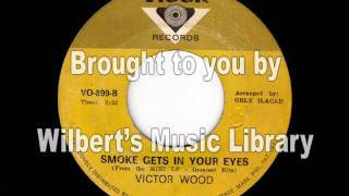 SMOKE GETS IN YOUR EYES - Victor Wood