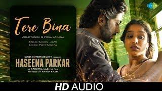 Tere Bina   Audio   Haseena Parkar   Shraddha Kapoor   Arijit Singh   Priya Saraiya   Ankur Bhatia