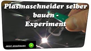Plasmaschneider selber bauen - Experiment | Howto
