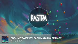 Kastra - Fool Me Twice (ft. Zach Matari & Dramos) [OUT NOW!!]