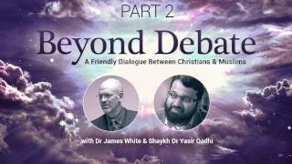 Christian Muslim Dialogue Pt.2 | Dr. James White & Dr. Yasir Qadhi