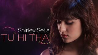 Tu Hi Tha | Shirley Setia | Official Female Version | U Me Aur Ghar | Simran Mundi & Omkar Kapoor