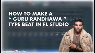 Making Guru Randhawa Type Beat - How To Make Guru Randhawa Type Beat - Fl Studio Tutorial