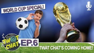 Twat Chat's Coming Home [World Cup Special] - Twat Chat Podcast [Episode 06]
