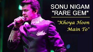 Sonu Nigam Melodious Song - Khoya Hu Main To (Rare)