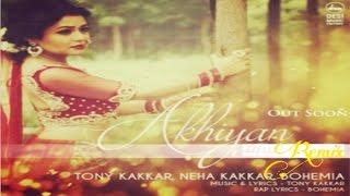 Akhiyan (Remix) - Tony Kakkar | Neha Kakkar | Bohemia | Dj Tiger Prince