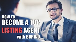 How To Become A Top Listing Agent - Real Estate Tips With Borino