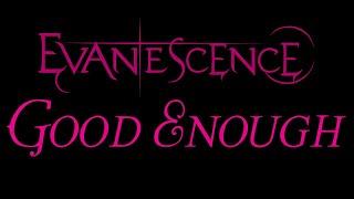 Evanescence-Good Enough Lyrics (The Open Door)