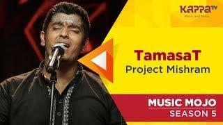 TamasaT - Project Mishram - Music Mojo Season 5 - Kappa TV