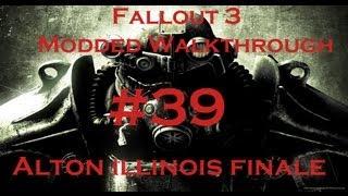 ColeTrainxx Plays: Fallout 3 Modded Walkthrough HD Video Special: Episode 39- Alton IL Finale