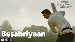 BESABRIYAAN Full Song Audio | M. S. DHONI - THE UNTOLD STORY | Sushant Singh Rajput | Latest Songs