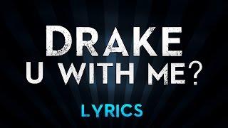 DRAKE - U With Me? (Lyrics)