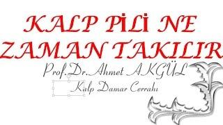 """Kalp pili"" hangi durumlarda takılır ? - Prof. Dr. Ahmet AKGÜL"