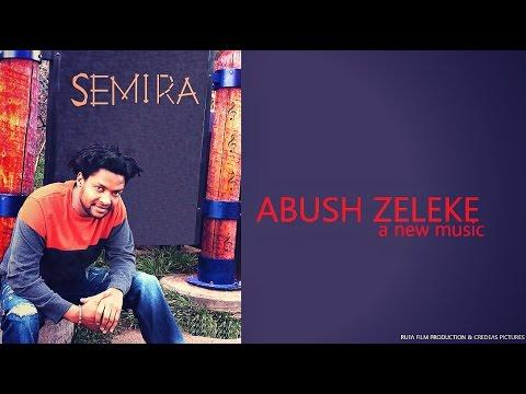 Abush Zeleke - Semira | ሰሚራ - New Ethiopian Music 2017 (Official Audio)