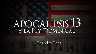 #APOCALIPSIS 13 y la #LEY #DOMINICAL - por Leandro Pena