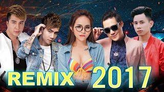 Liên Khúc Nhạc Trẻ Remix Hay Nhất Tháng 6 2017 - Những Ca Khúc Nhạc Trẻ Remix Hot Nhất Bảng Xếp Hạng