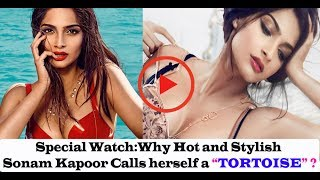 "Watch Special : Why Hot and Stylish Sonam Kapoor calls Herself a ""TORTOISE"" ?"
