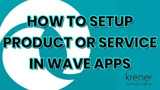 How to setup a Product or Service in Wave Apps
